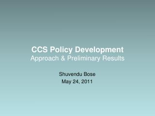 CCS  Policy Development Approach & Preliminary Results