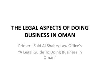 THE LEGAL ASPECTS OF DOING BUSINESS IN OMAN