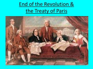End of the Revolution &  the Treaty of Paris