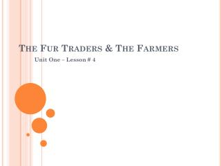 The Fur Traders & The Farmers