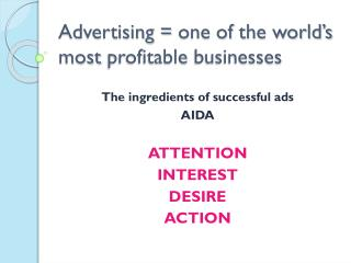 Advertising =  one of  the world's  most profitable businesses