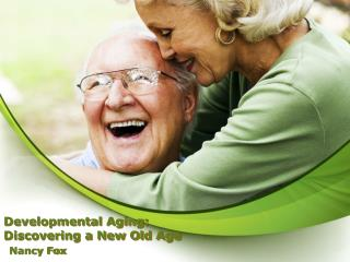 Developmental Aging:  Discovering a New Old Age