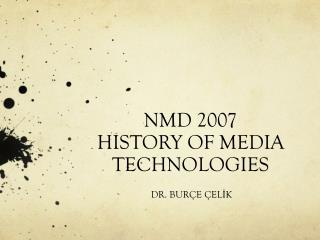 NMD 2007  HISTORY OF MEDIA TECHNOLOGIES