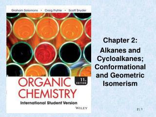 Chapter 2: Alkanes and  Cycloalkanes ; Conformational and Geometric Isomerism