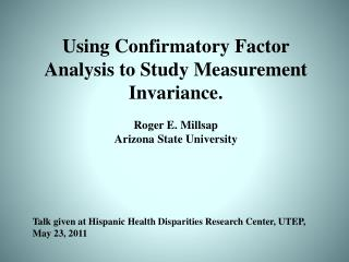 Using Confirmatory Factor Analysis to Study Measurement  Invariance. Roger E. Millsap