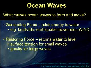 Ocean Waves What causes ocean waves to form and move? Generating Force – adds energy to water