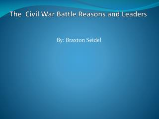 The Civil War Battle Reasons and Leaders