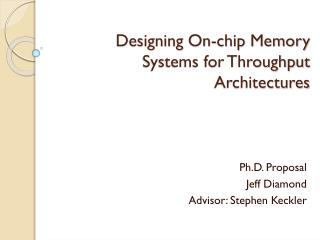 Designing On-chip Memory Systems for Throughput Architectures
