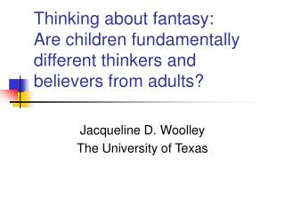 Thinking about fantasy: Are children fundamentally different thinkers and believers from adults?