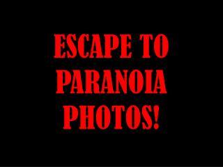 ESCAPE TO PARANOIA PHOTOS!