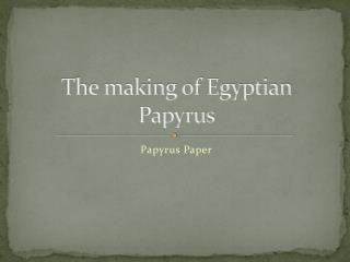 The making of Egyptian Papyrus