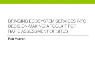 BRINGING ECOSYSTEM SERVICES INTO DECISION-MAKING:  A  TOOLKIT FOR RAPID ASSESSMENT OF SITES