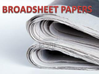 BROADSHEET PAPERS