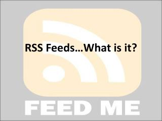 RSS Feeds…What is it?