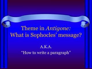 Theme in  Antigone: What is Sophocles' message?