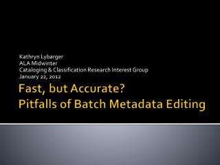 Fast,  but Accurate?   Pitfalls  of Batch Metadata Editing