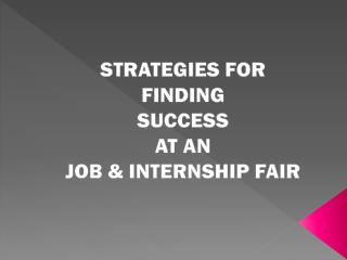 STRATEGIES FOR FINDING  SUCCESS  AT AN  JOB & INTERNSHIP FAIR