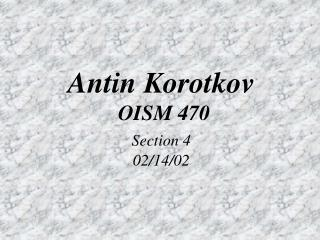 Antin Korotkov  OISM 470 Section 4 02/14/02