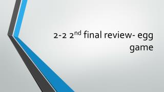 2-2 2 nd  final review- egg game