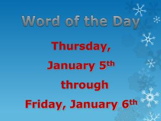 Thursday,  January 5 th through  Friday, January 6 th