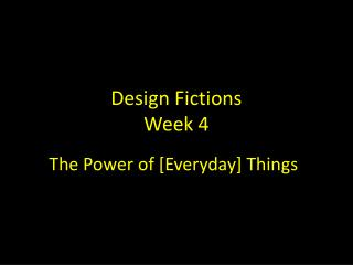 Design Fictions Week 4