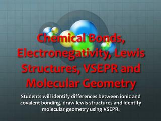Chemical Bonds,  Electronegativity , Lewis Structures, VSEPR and Molecular Geometry