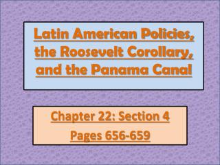 Latin American Policies,  the Roosevelt Corollary, and the Panama Canal