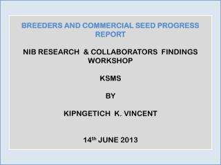 BREEDERS AND COMMERCIAL SEED PROGRESS REPORT NIB RESEARCH & COLLABORATORS FINDINGS WORKSHOP KSMS