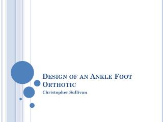 Design of an Ankle Foot Orthotic