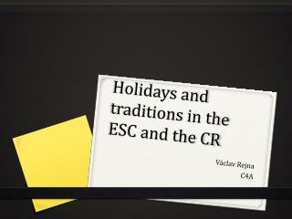 Holidays  and  traditions  in the ESC and the CR
