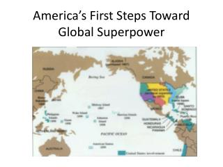 America's First Steps Toward Global Superpower