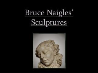 Bruce Naigles' Sculptures