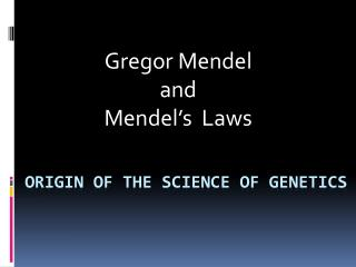 Origin of the Science of genetics