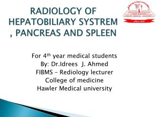 RADIOLOGY OF HEPATOBILIARY SYSTREM , PANCREAS AND SPLEEN