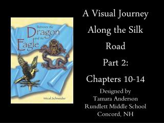 A Visual Journey Along the Silk Road Part 2: Chapters 10-14 Designed by Tamara Anderson