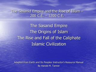 The Sasanid Empire and the Rise of Islam –  200 C.E. – 1200 C.E.