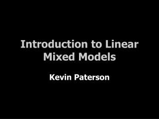 Introduction to Linear Mixed Models Kevin Paterson