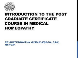 INTRODUCTION TO THE POST GRADUATE CERTIFICATE COURSE IN MEDICAL HOMEOPATHY