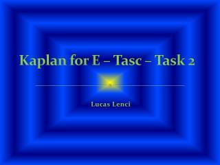 Kaplan for E – Tasc – Task 2