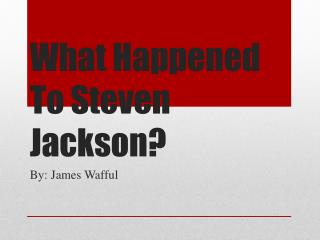 What Happened To Steven Jackson?