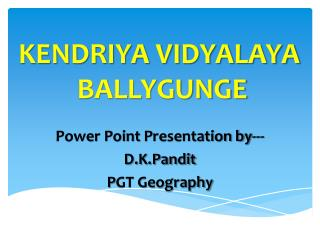 Power  Point  P resentation  by--- D.K.Pandit P GT Geography