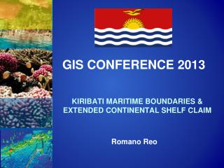 KIRIBATI MARITIME BOUNDARIES & EXTENDED CONTINENTAL SHELF CLAIM