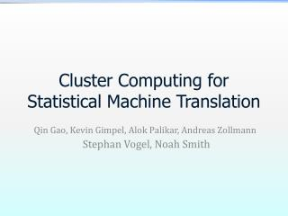 Cluster Computing for Statistical Machine Translation