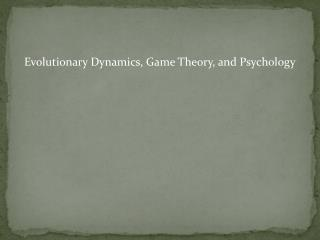 Evolutionary Dynamics, Game Theory, and Psychology