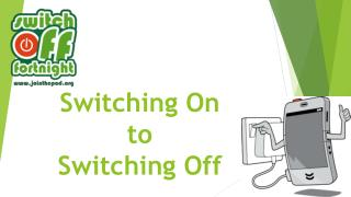 Switching On to  Switching Off