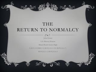 The Return To Normalcy