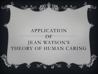 Application of Jean Watson's Theory of Human Caring