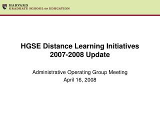 HGSE Distance Learning Initiatives 2007-2008 Update