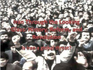 Iran Through the Looking Glass: History, Reform, and Revolution