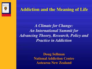 Addiction and the Meaning of Life A Climate for Change: An International Summit for Advancing Theory, Research, Policy a